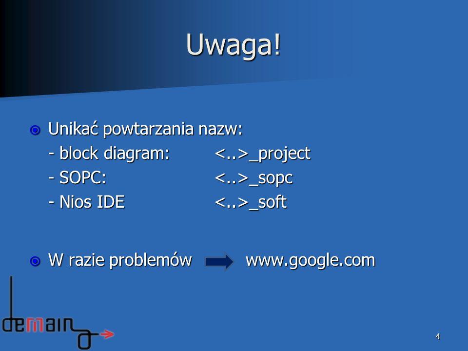 Uwaga! Unikać powtarzania nazw: - block diagram: <..>_project