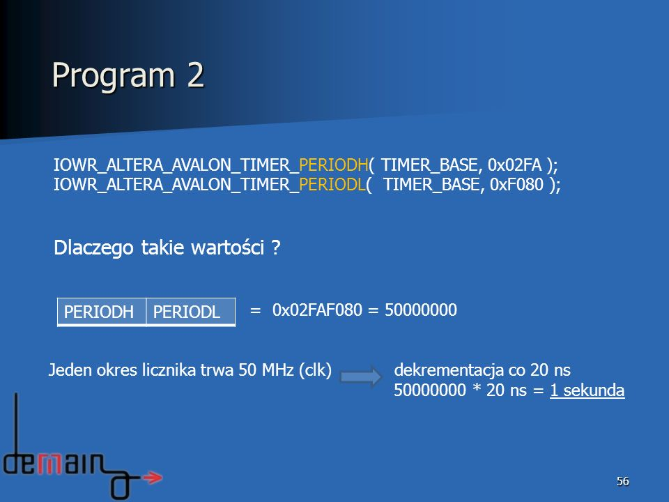 Program 2 IOWR_ALTERA_AVALON_TIMER_PERIODH( TIMER_BASE, 0x02FA );