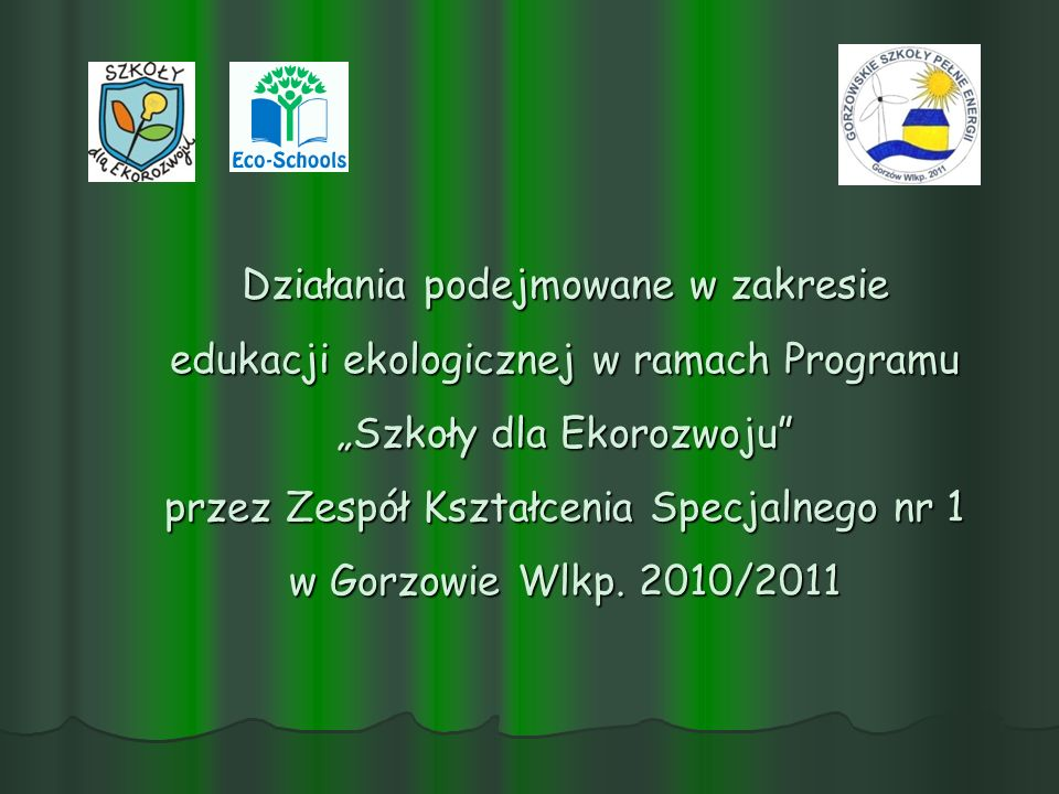 """Działania podejmowane w zakresie edukacji ekologicznej w ramach Programu """"Szkoły dla Ekorozwoju przez Zespół Kształcenia Specjalnego nr 1 w Gorzowie Wlkp."""