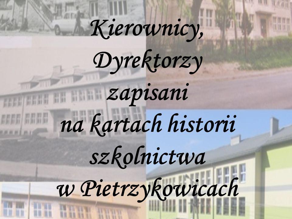 Kierownicy, Dyrektorzy zapisani na kartach historii szkolnictwa w Pietrzykowicach