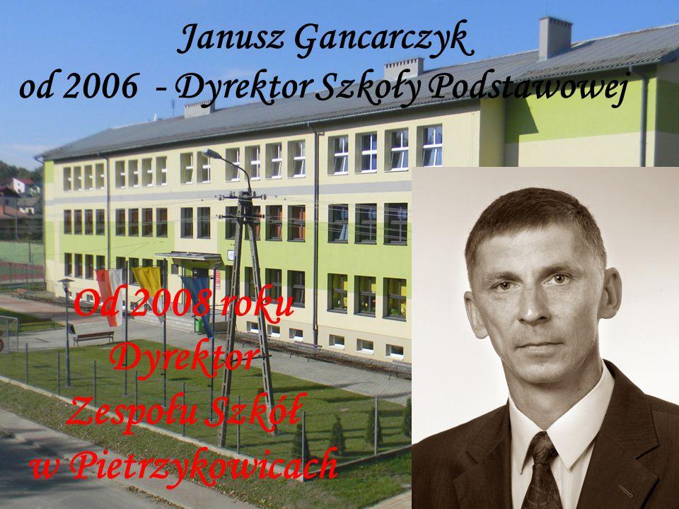 Janusz Gancarczyk od 2006 - Dyrektor Szkoły Podstawowej