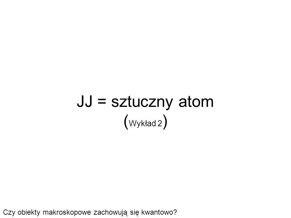 JJ = sztuczny atom (Wykład 2)