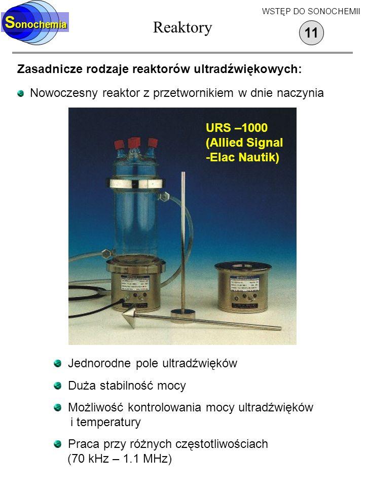 Reaktory Sonochemia 11 Zasadnicze rodzaje reaktorów ultradźwiękowych: