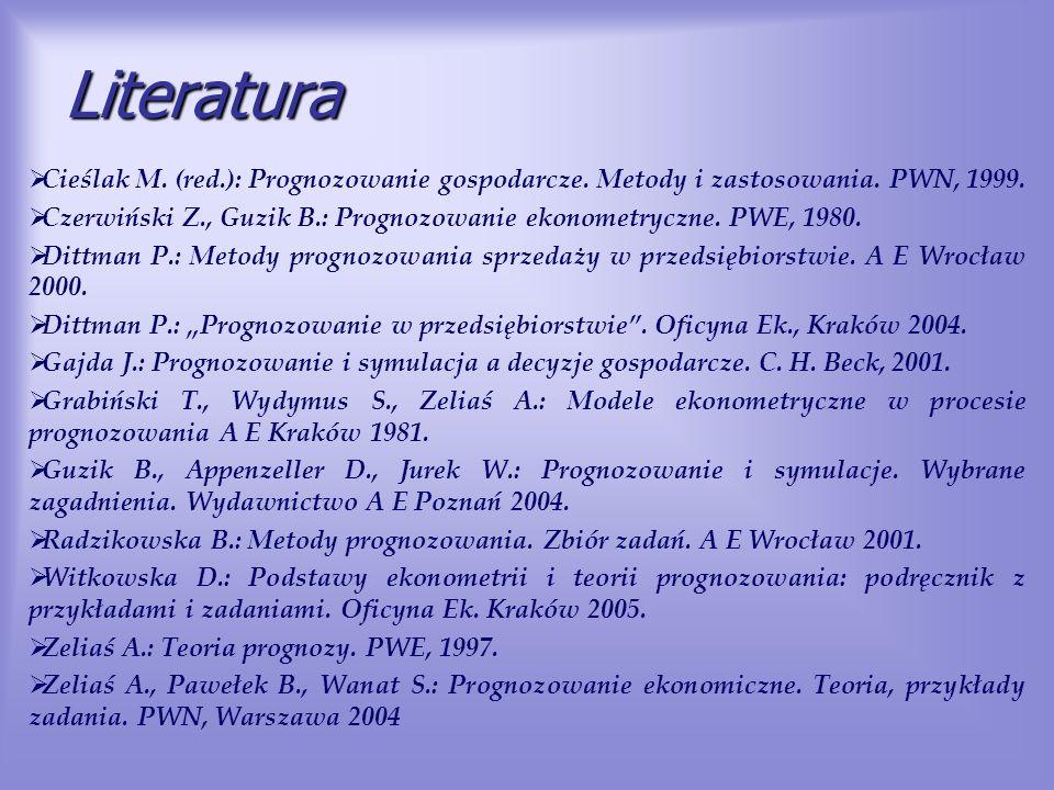 Literatura Cieślak M. (red.): Prognozowanie gospodarcze. Metody i zastosowania. PWN, 1999.