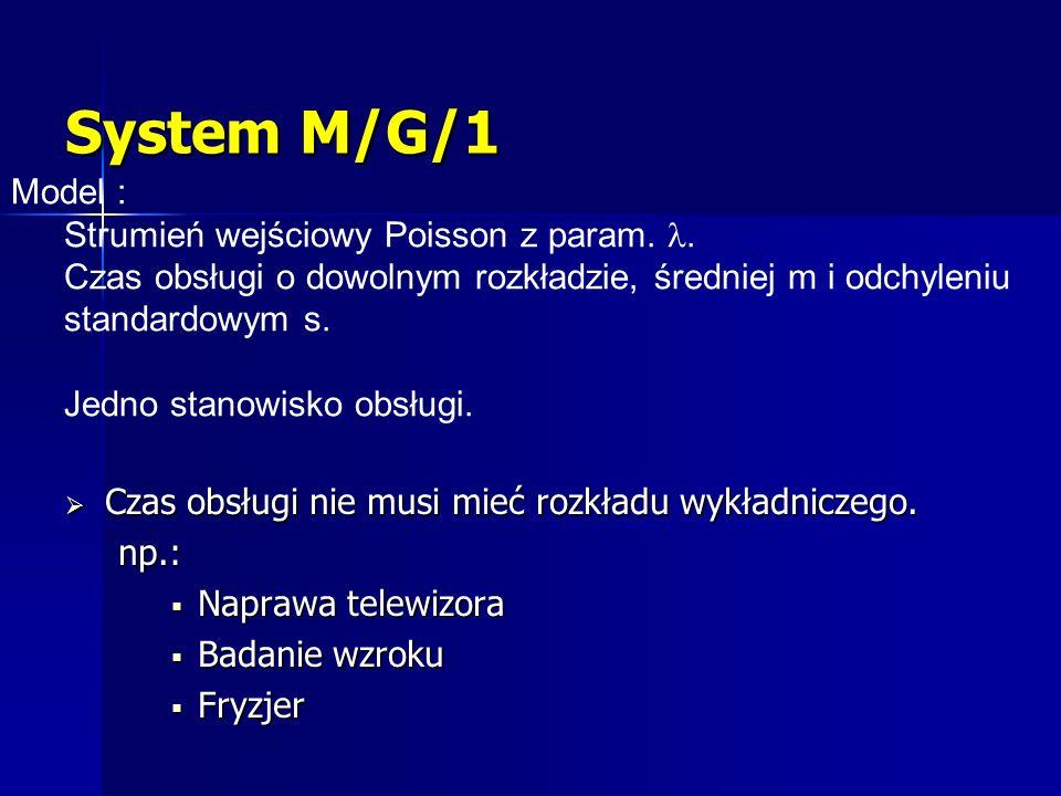 System M/G/1 Model : Strumień wejściowy Poisson z param. l.