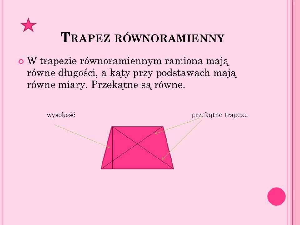 Trapez równoramiennyW trapezie równoramiennym ramiona mają równe długości, a kąty przy podstawach mają równe miary. Przekątne są równe.