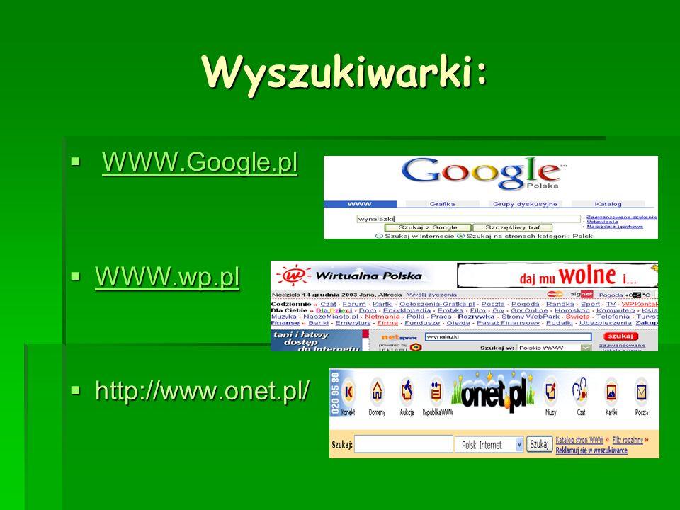 Wyszukiwarki: WWW.Google.pl WWW.wp.pl http://www.onet.pl/