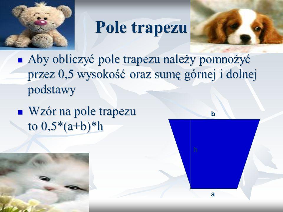 Pole trapezu Aby obliczyć pole trapezu należy pomnożyć przez 0,5 wysokość oraz sumę górnej i dolnej podstawy.