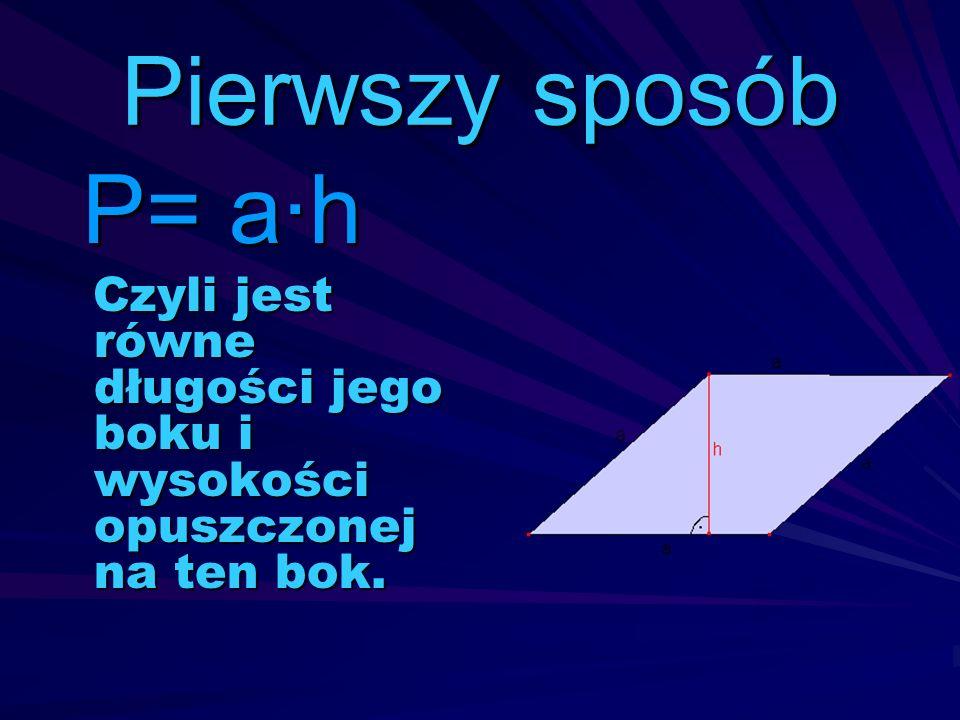 Pierwszy sposób P= a·h Czyli jest równe długości jego boku i wysokości opuszczonej na ten bok.