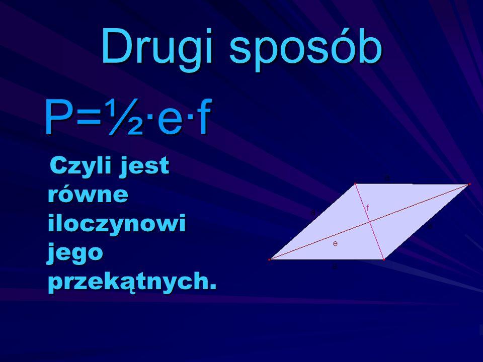 Drugi sposób P=½·e·f Czyli jest równe iloczynowi jego przekątnych.