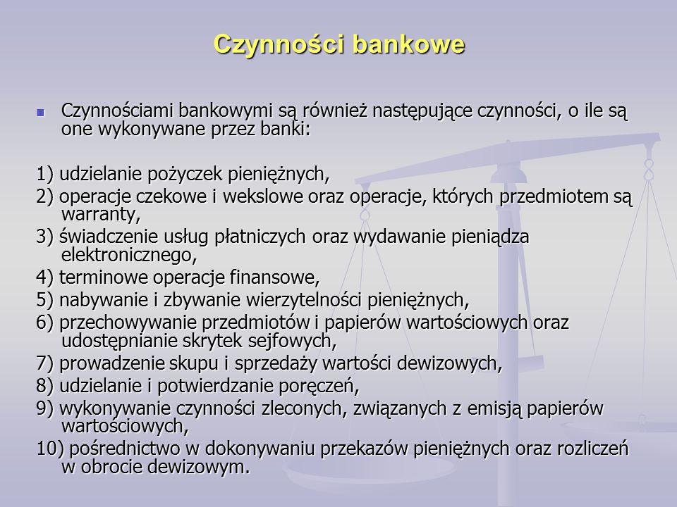 Czynności bankowe Czynnościami bankowymi są również następujące czynności, o ile są one wykonywane przez banki: