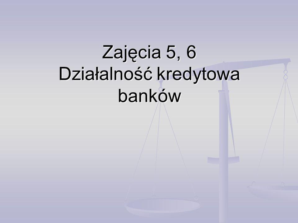 Zajęcia 5, 6 Działalność kredytowa banków