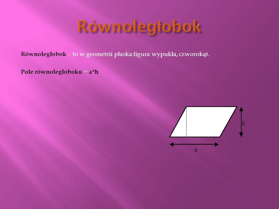 Równoległobok Równoległobok – to w geometrii płaska figura wypukła, czworokąt.