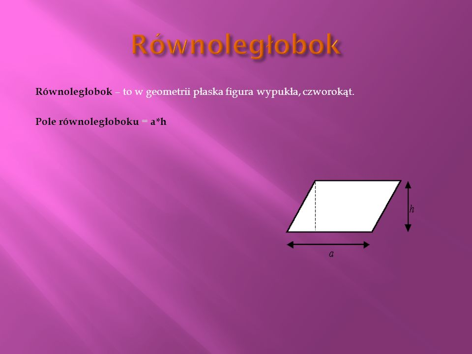 RównoległobokRównoległobok – to w geometrii płaska figura wypukła, czworokąt.