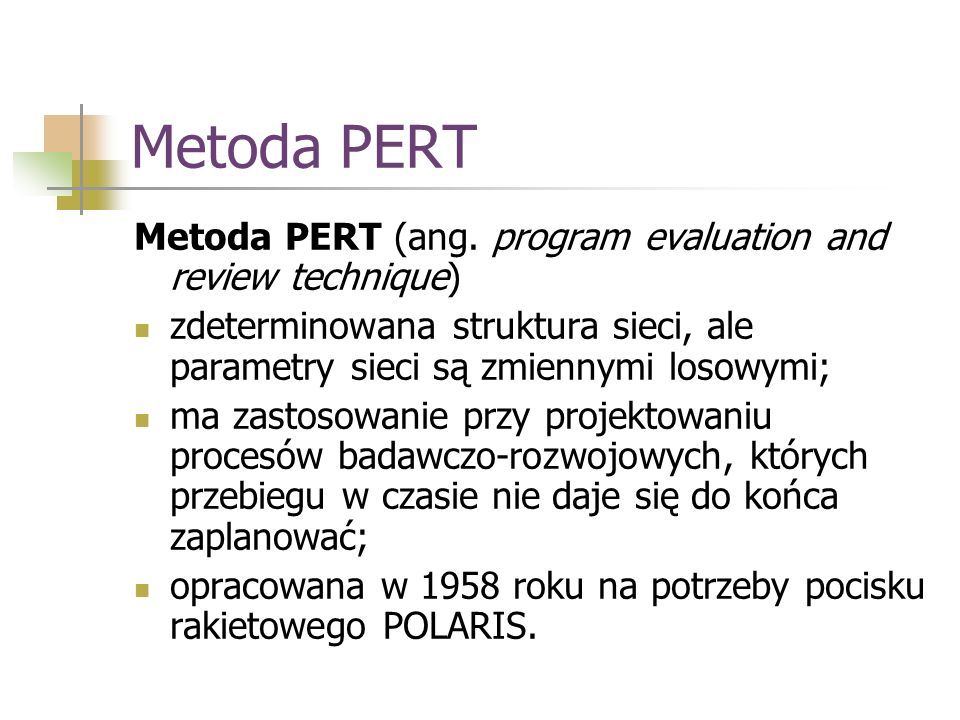 Metoda PERT Metoda PERT (ang. program evaluation and review technique)