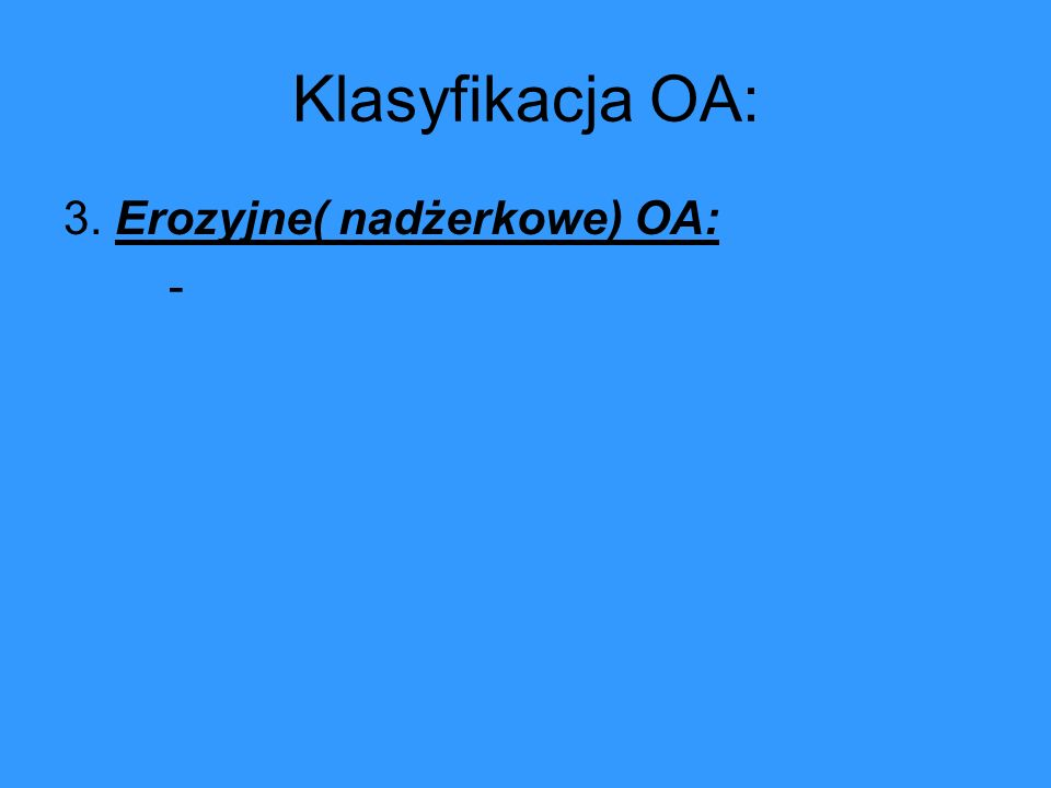 Klasyfikacja OA: 3. Erozyjne( nadżerkowe) OA: -