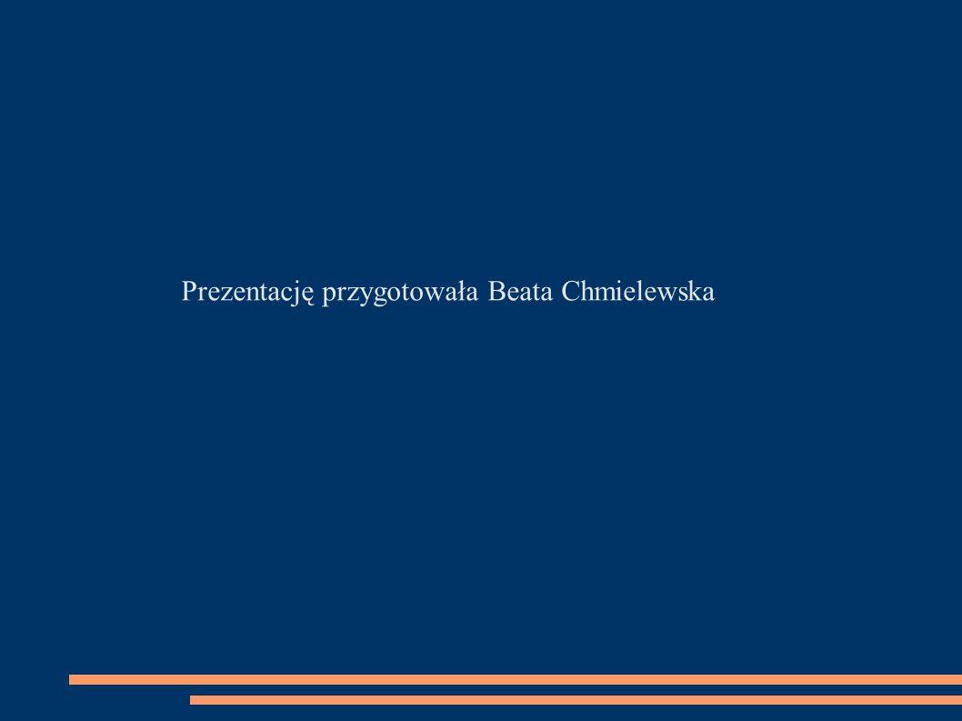 Prezentację przygotowała Beata Chmielewska