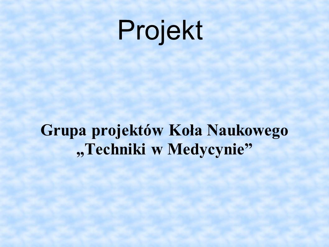"""Grupa projektów Koła Naukowego """"Techniki w Medycynie"""