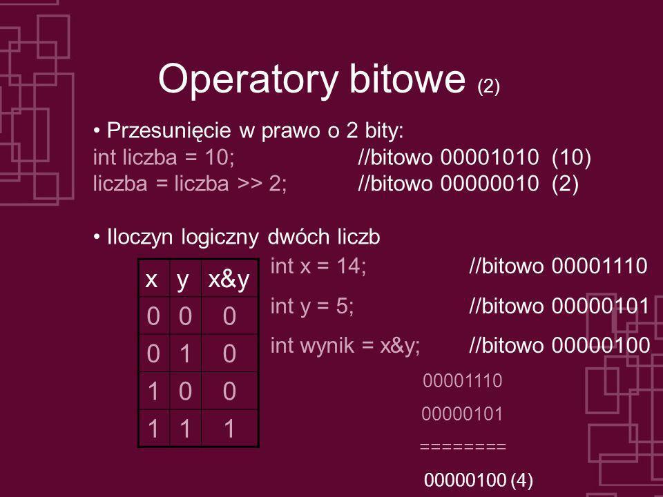 Operatory bitowe (2) x y x&y 1 Przesunięcie w prawo o 2 bity: