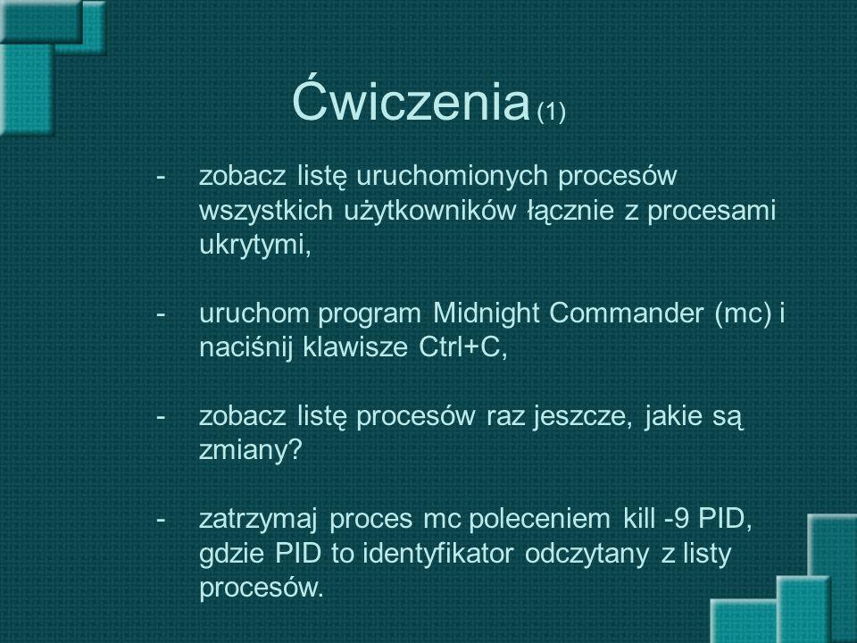 Ćwiczenia (1) zobacz listę uruchomionych procesów wszystkich użytkowników łącznie z procesami ukrytymi,