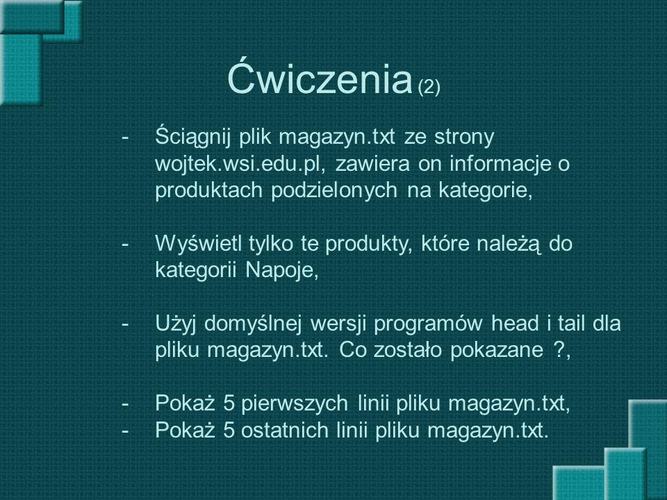 Ćwiczenia (2) Ściągnij plik magazyn.txt ze strony wojtek.wsi.edu.pl, zawiera on informacje o produktach podzielonych na kategorie,