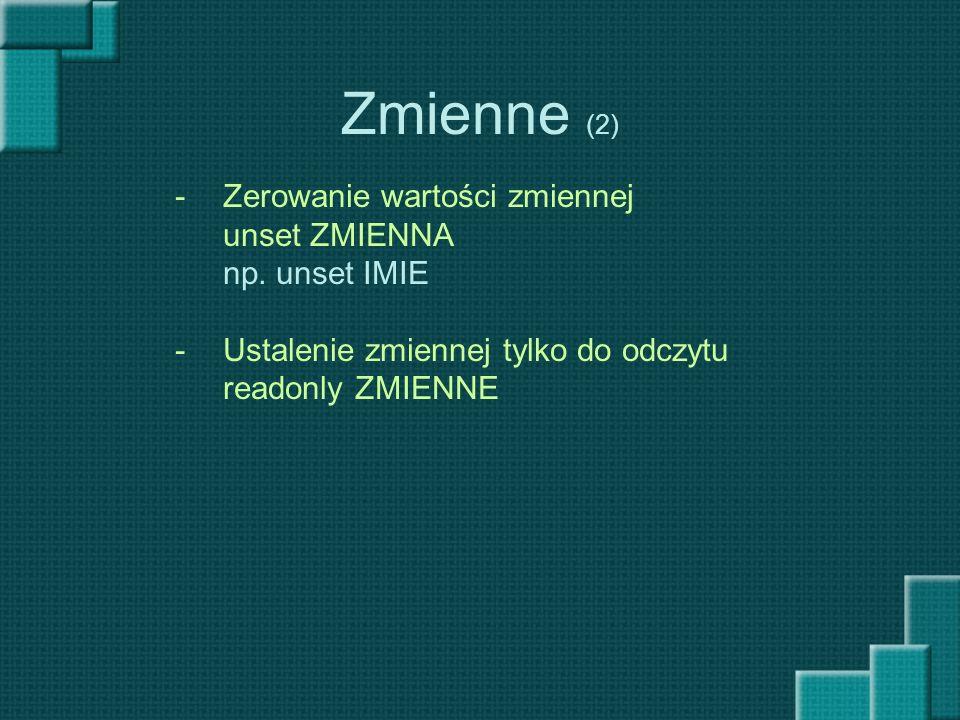 Zmienne (2) Zerowanie wartości zmiennej unset ZMIENNA np. unset IMIE