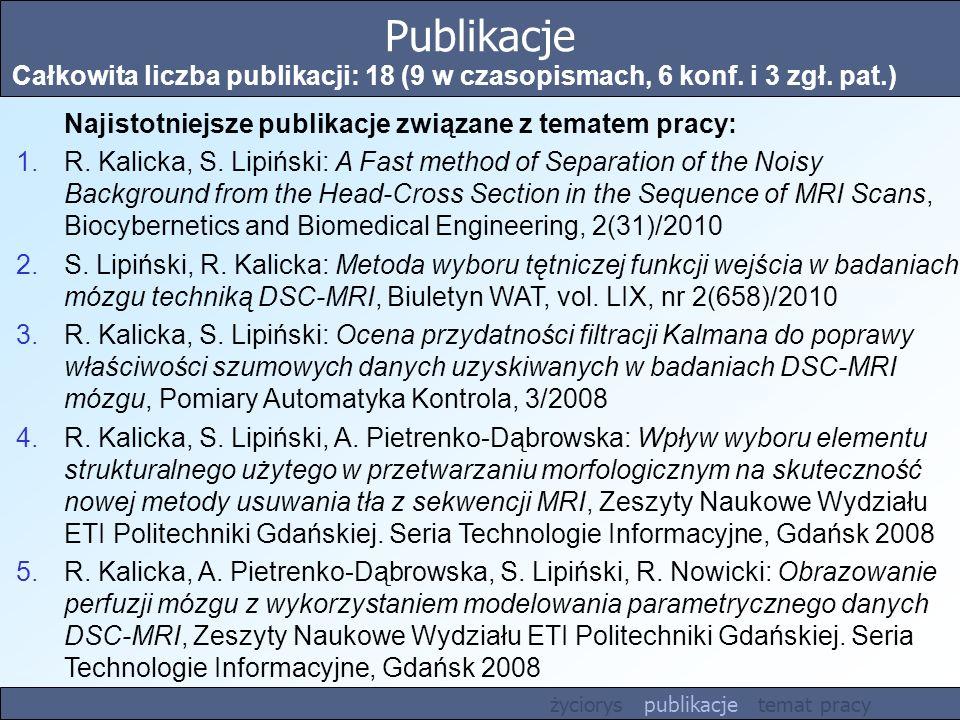 Publikacje Całkowita liczba publikacji: 18 (9 w czasopismach, 6 konf. i 3 zgł. pat.) Najistotniejsze publikacje związane z tematem pracy: