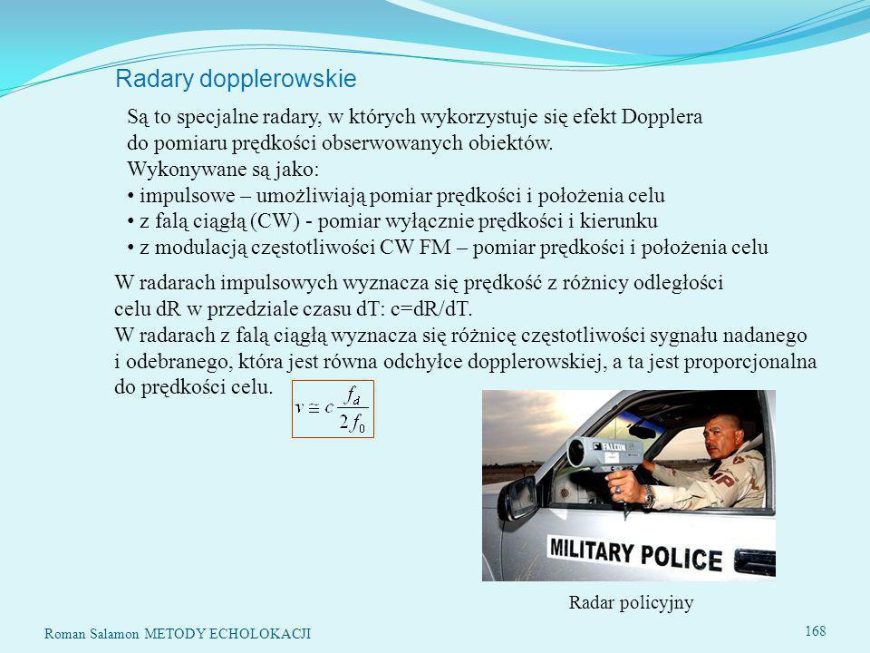 Radary dopplerowskie Są to specjalne radary, w których wykorzystuje się efekt Dopplera do pomiaru prędkości obserwowanych obiektów.