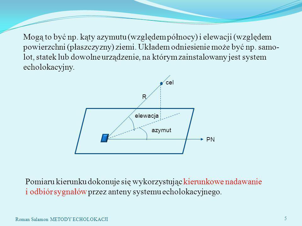 Mogą to być np. kąty azymutu (względem północy) i elewacji (względem powierzchni (płaszczyzny) ziemi. Układem odniesienie może być np. samo- lot, statek lub dowolne urządzenie, na którym zainstalowany jest system echolokacyjny.