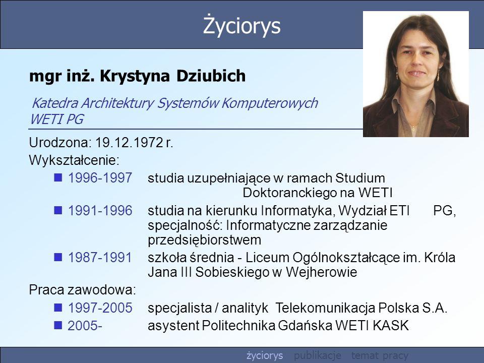 Życiorys mgr inż. Krystyna Dziubich Katedra Architektury Systemów Komputerowych WETI PG. Urodzona: 19.12.1972 r.
