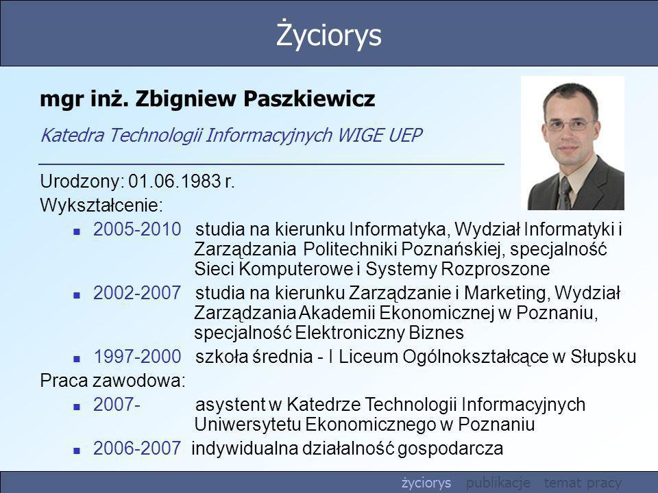 Życiorysmgr inż. Zbigniew Paszkiewicz Katedra Technologii Informacyjnych WIGE UEP. Urodzony: 01.06.1983 r.