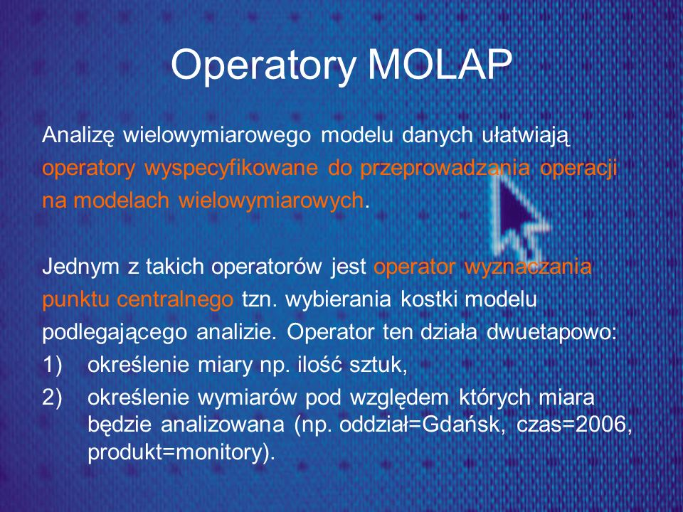 Operatory MOLAP Analizę wielowymiarowego modelu danych ułatwiają