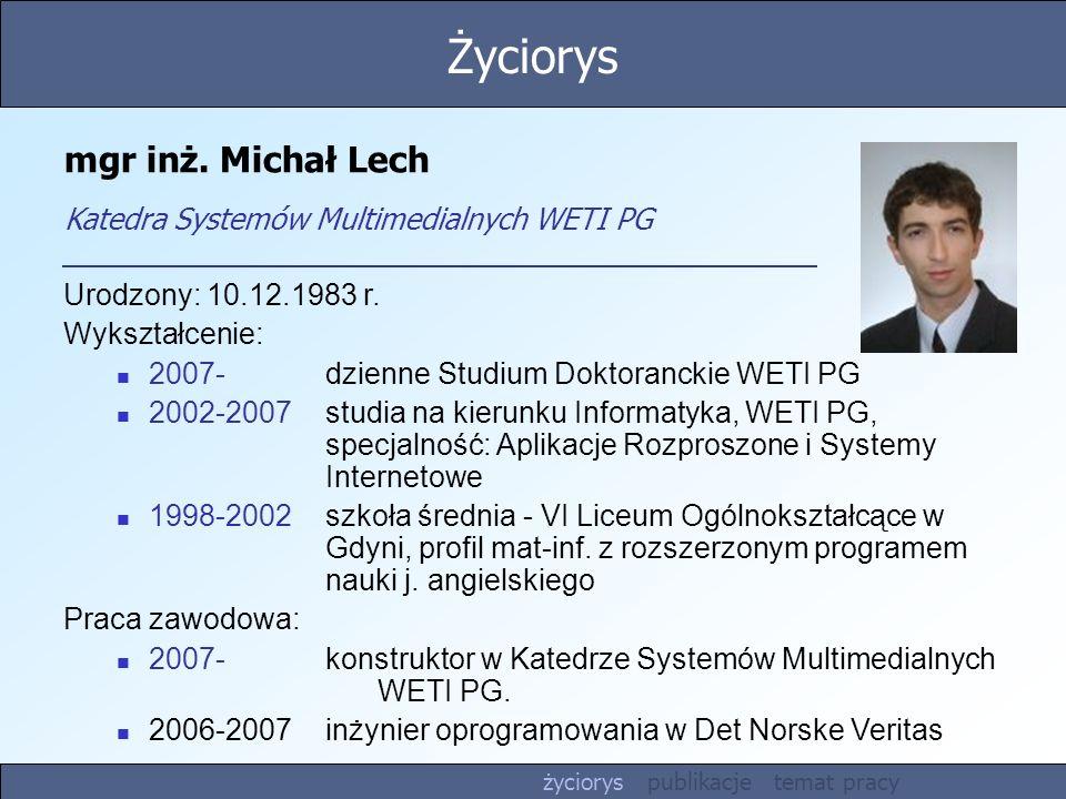 Życiorys mgr inż. Michał Lech Katedra Systemów Multimedialnych WETI PG