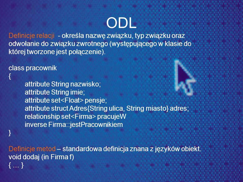 ODL Definicje relacji - określa nazwę związku, typ związku oraz