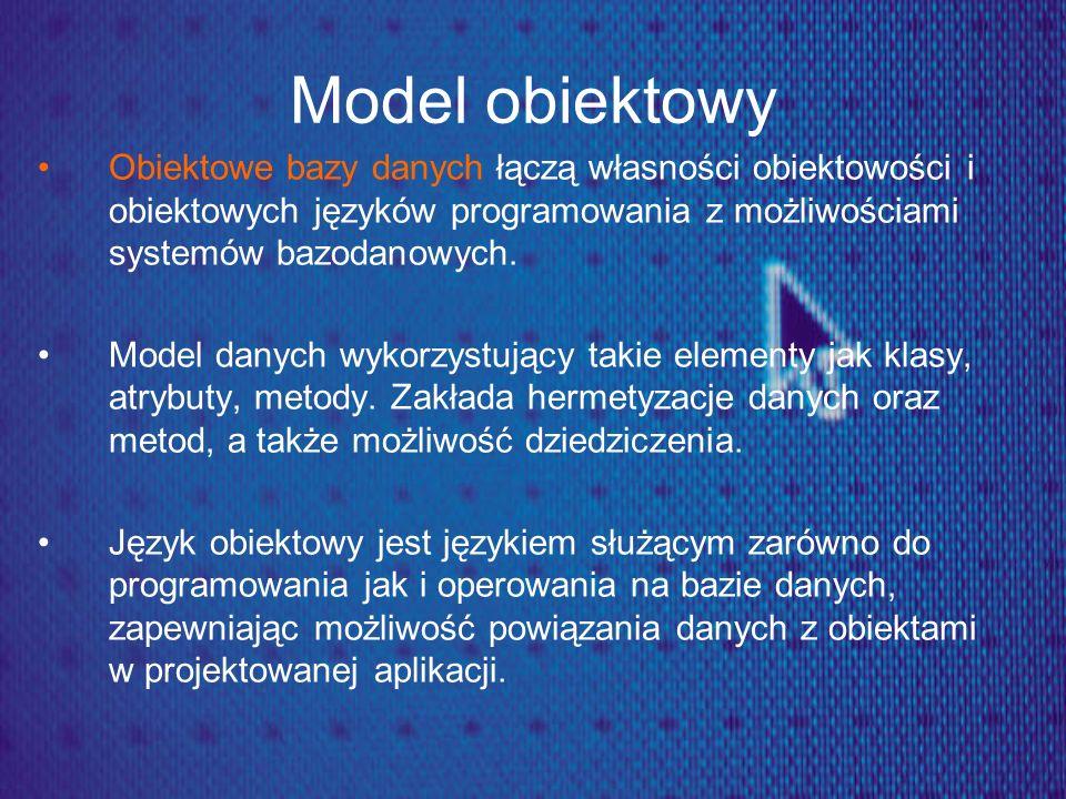 Model obiektowy Obiektowe bazy danych łączą własności obiektowości i obiektowych języków programowania z możliwościami systemów bazodanowych.
