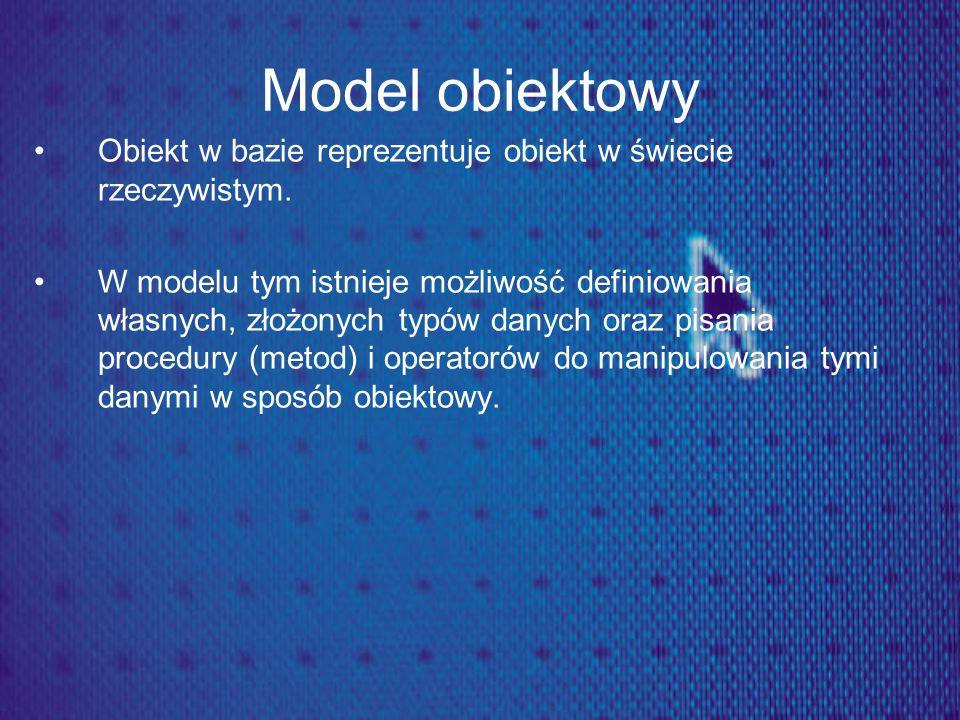 Model obiektowy Obiekt w bazie reprezentuje obiekt w świecie rzeczywistym.