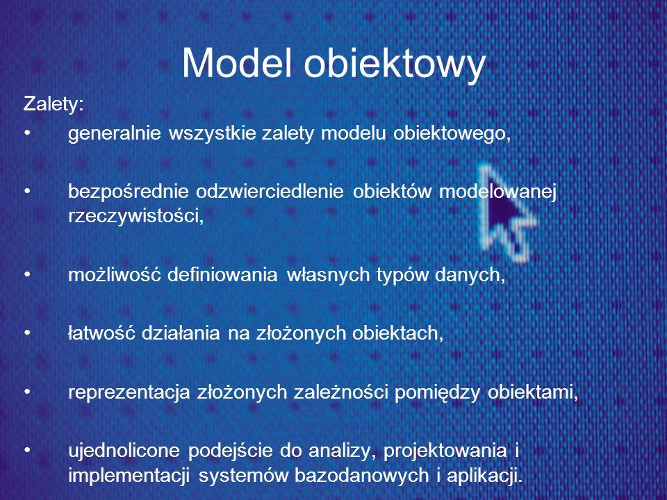 Model obiektowy Zalety: