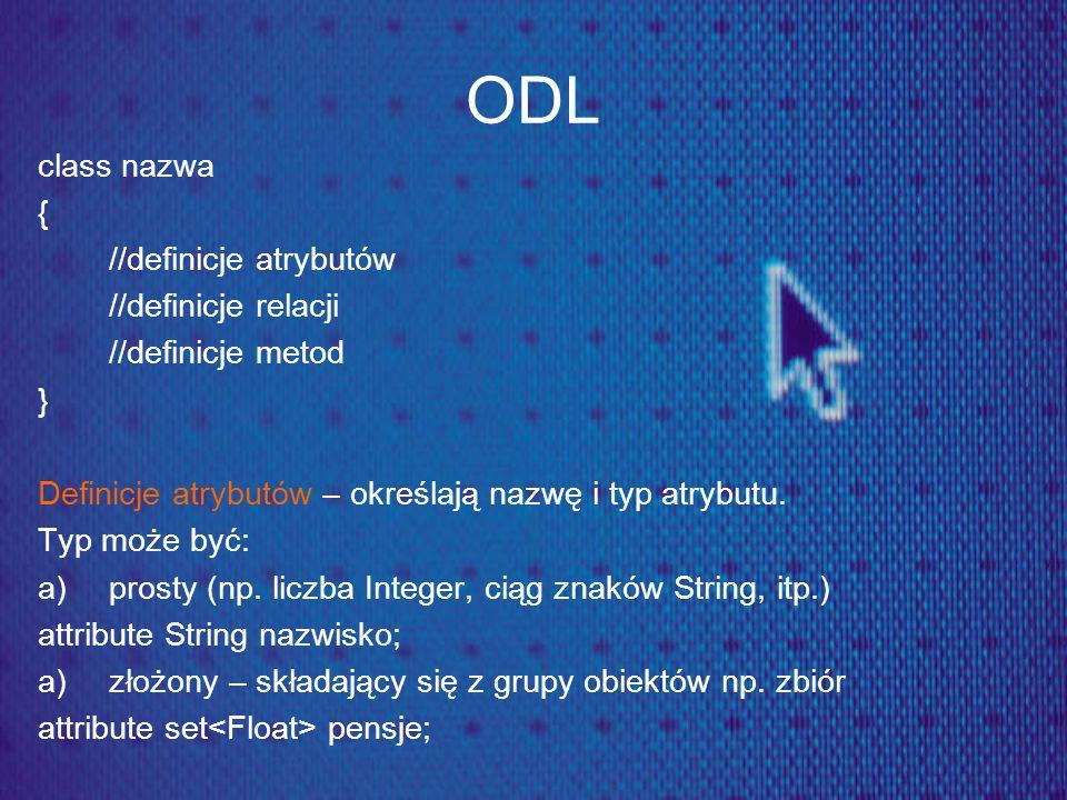 ODL class nazwa { //definicje atrybutów //definicje relacji