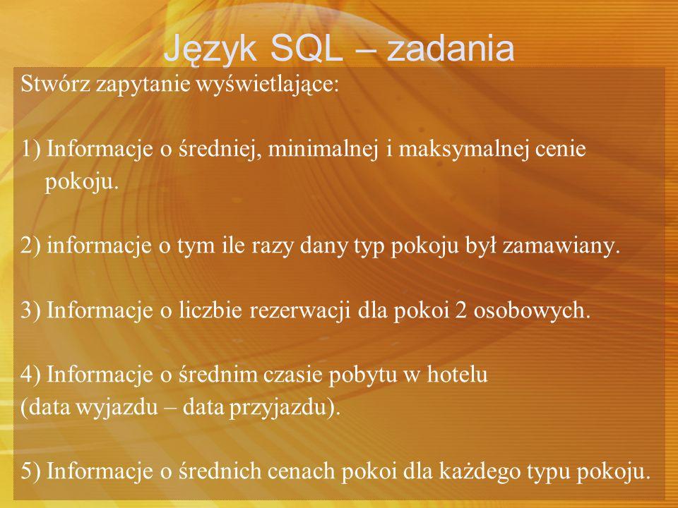 Język SQL – zadania Stwórz zapytanie wyświetlające: