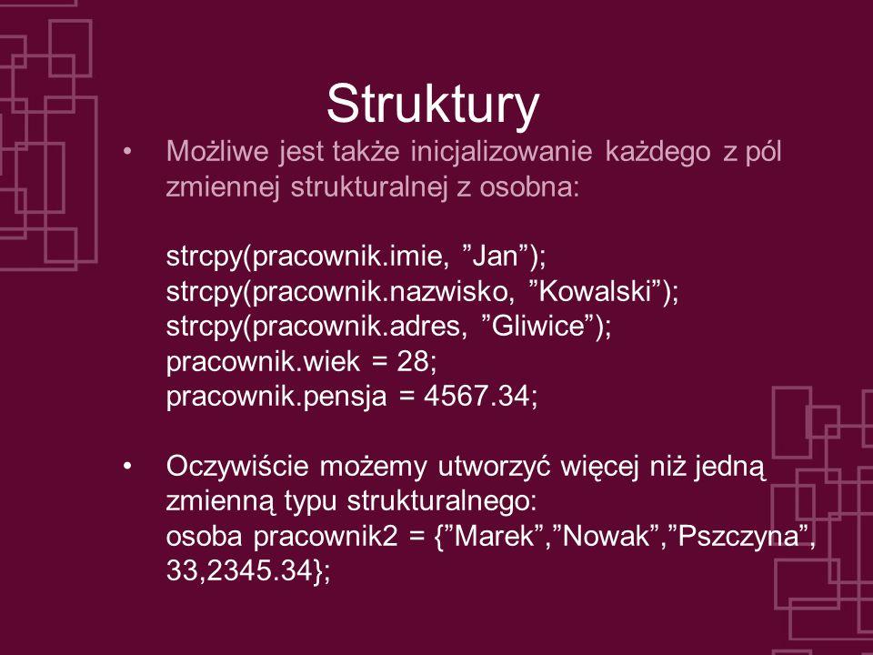 Struktury Możliwe jest także inicjalizowanie każdego z pól zmiennej strukturalnej z osobna: strcpy(pracownik.imie, Jan );