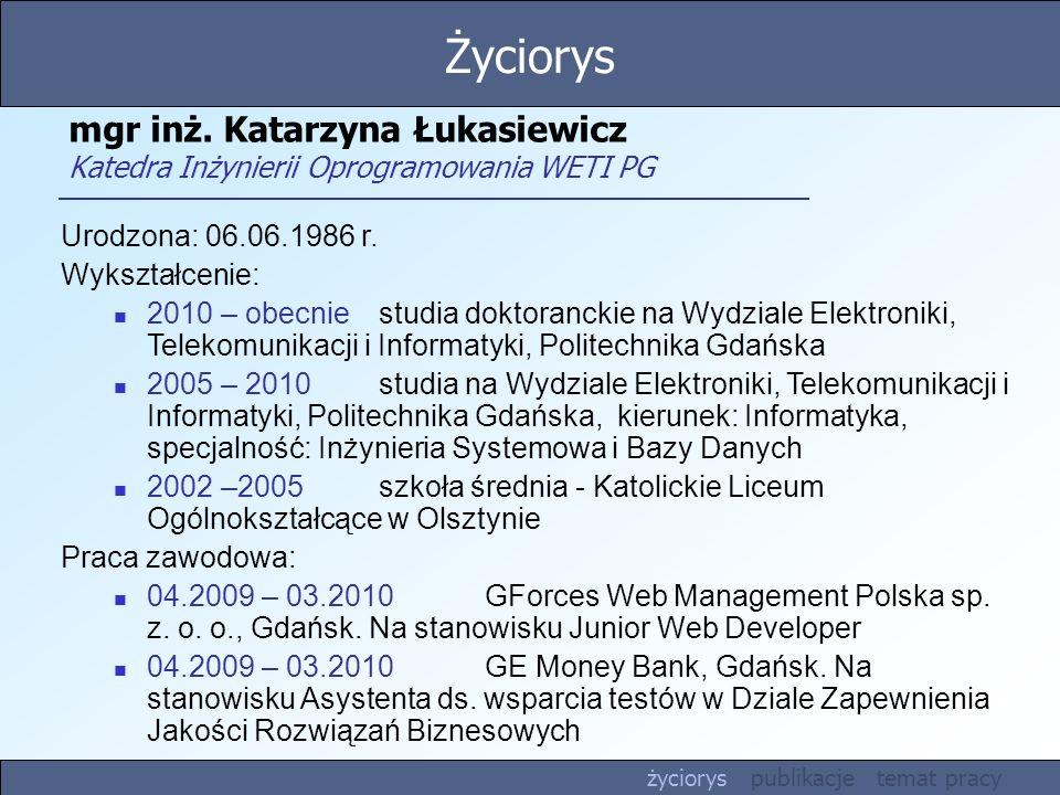 Życiorys mgr inż. Katarzyna Łukasiewicz Katedra Inżynierii Oprogramowania WETI PG. Urodzona: 06.06.1986 r.