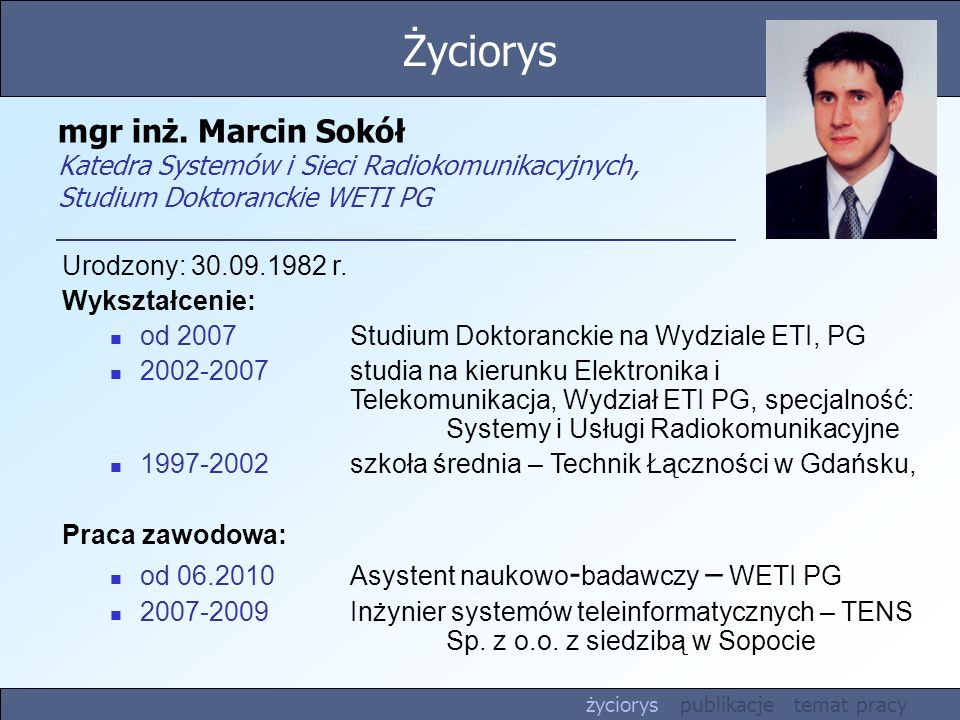 Życiorys mgr inż. Marcin Sokół Katedra Systemów i Sieci Radiokomunikacyjnych, Studium Doktoranckie WETI PG.