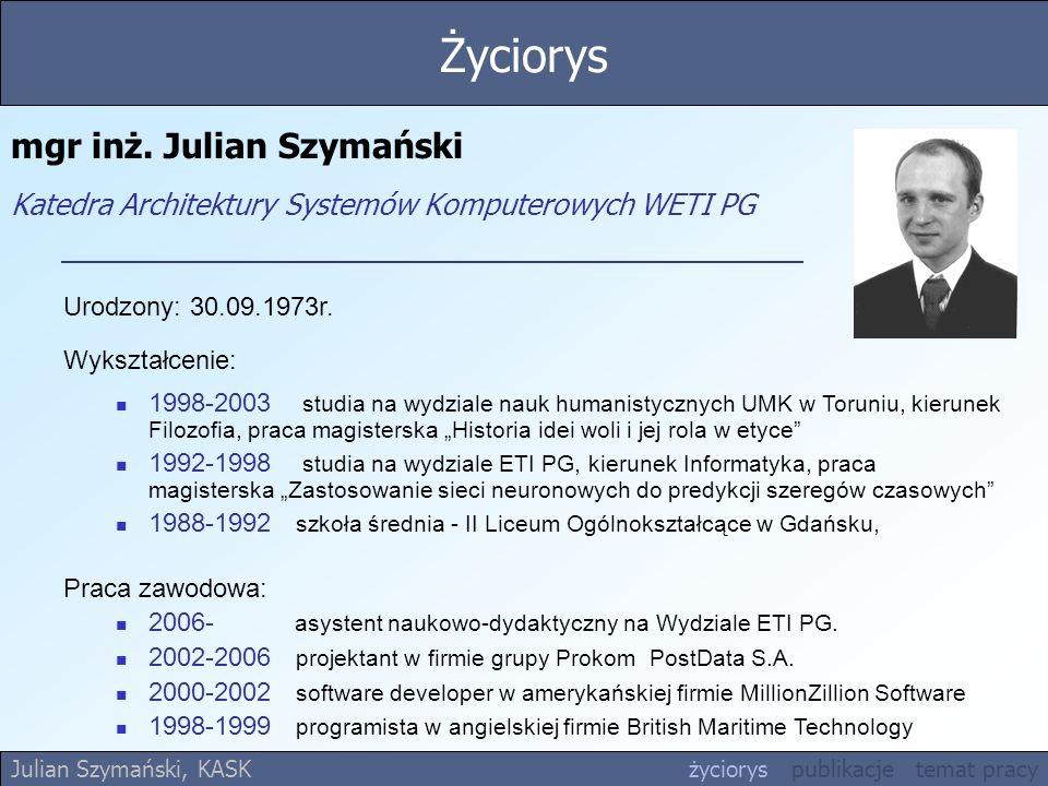 Życiorys mgr inż. Julian Szymański Katedra Architektury Systemów Komputerowych WETI PG. Urodzony: 30.09.1973r.