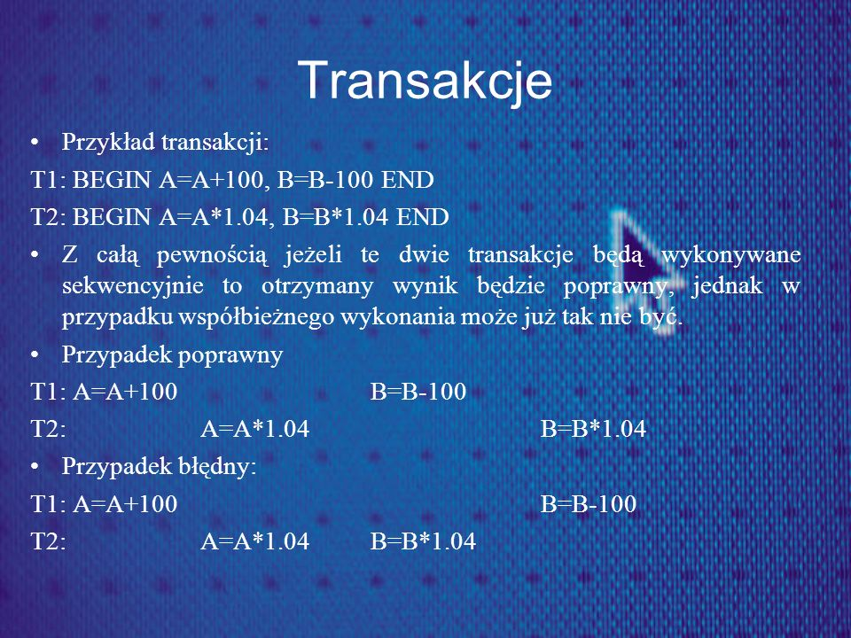 Transakcje Przykład transakcji: T1: BEGIN A=A+100, B=B-100 END