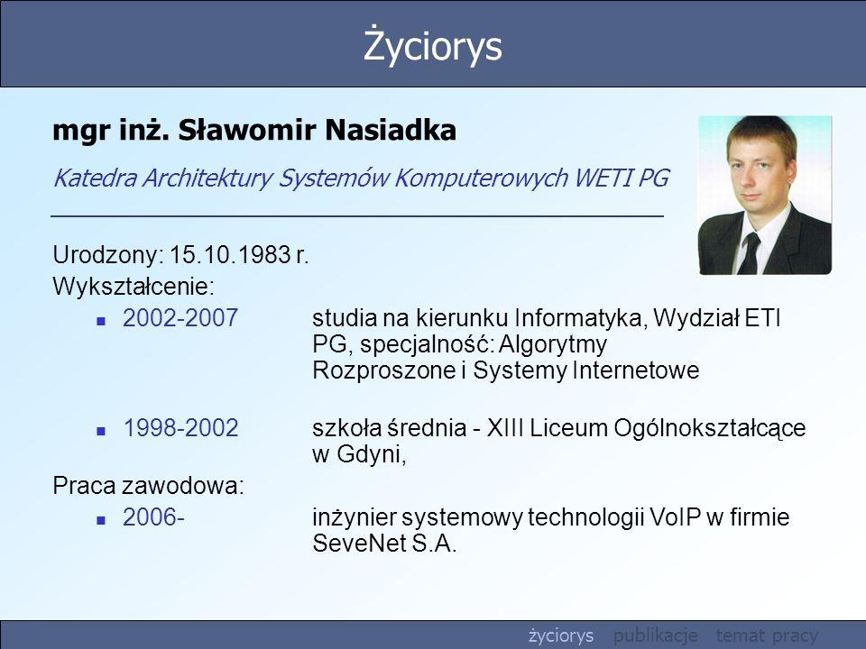 Życiorys mgr inż. Sławomir Nasiadka Katedra Architektury Systemów Komputerowych WETI PG. Urodzony: 15.10.1983 r.