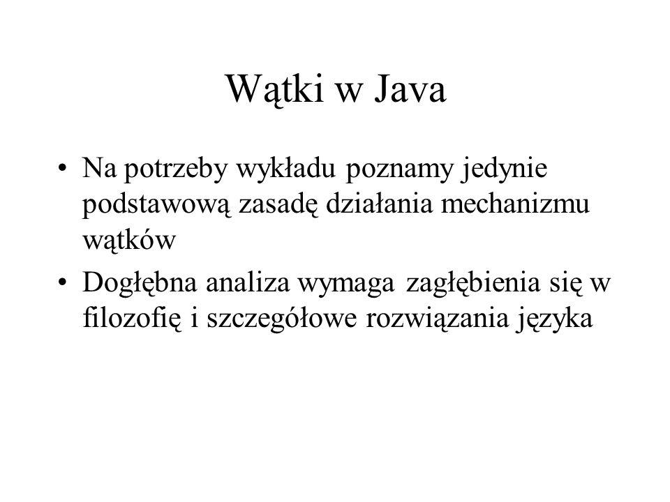 Wątki w Java Na potrzeby wykładu poznamy jedynie podstawową zasadę działania mechanizmu wątków.