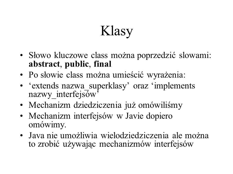 Klasy Słowo kluczowe class można poprzedzić slowami: abstract, public, final. Po słowie class można umieścić wyrażenia: