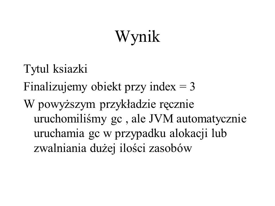Wynik Tytul ksiazki Finalizujemy obiekt przy index = 3