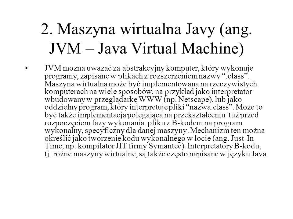 2. Maszyna wirtualna Javy (ang. JVM – Java Virtual Machine)