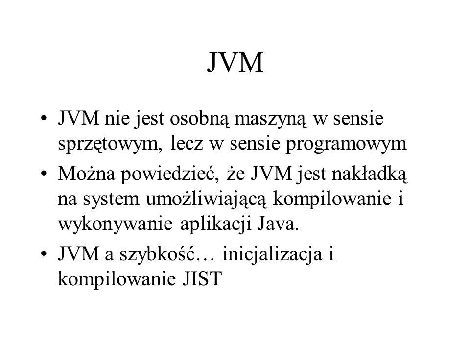 JVM JVM nie jest osobną maszyną w sensie sprzętowym, lecz w sensie programowym.
